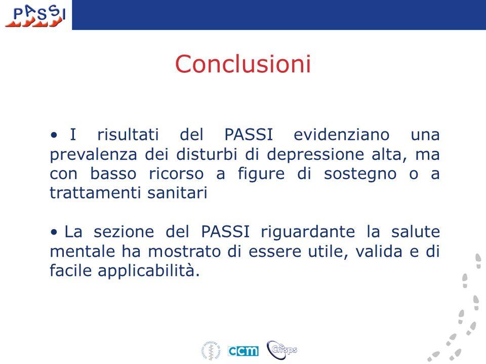 Conclusioni I risultati del PASSI evidenziano una prevalenza dei disturbi di depressione alta, ma con basso ricorso a figure di sostegno o a trattamen