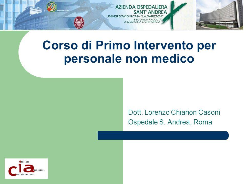 Corso di Primo Intervento per personale non medico Dott. Lorenzo Chiarion Casoni Ospedale S. Andrea, Roma