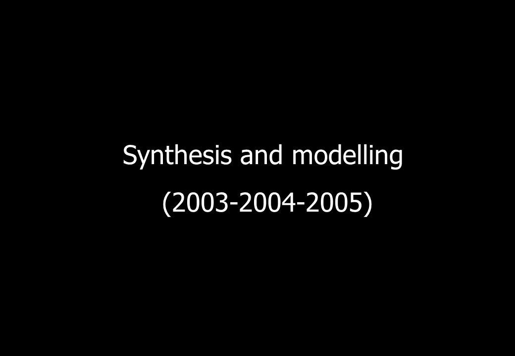 Synthesis and modelling (2003-2004-2005)