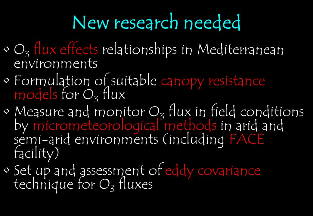 New research needed O 3 flux effects relationships in Mediterranean environments Formulation of suitable canopy resistance models for O 3 flux Measure