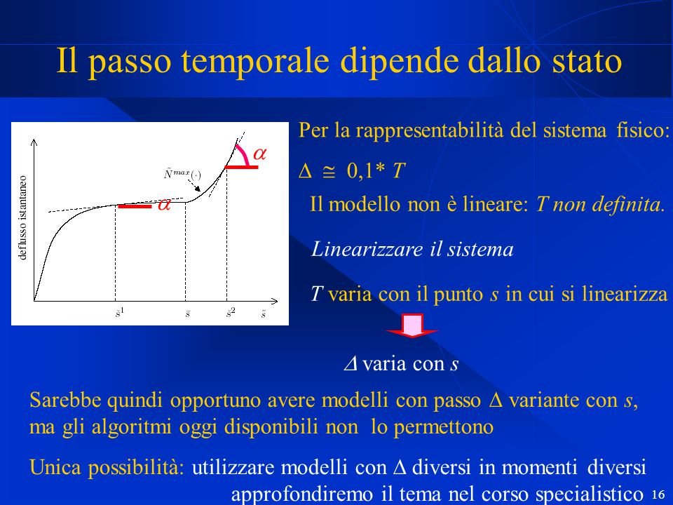 16 Il passo temporale dipende dallo stato Il modello non è lineare: T non definita. Sarebbe quindi opportuno avere modelli con passo variante con s, m