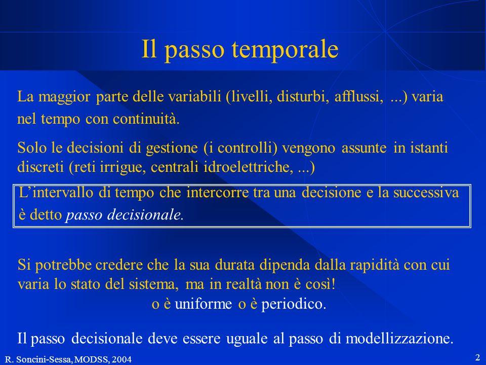 R. Soncini-Sessa, MODSS, 2004 2 Il passo temporale La maggior parte delle variabili (livelli, disturbi, afflussi,...) varia nel tempo con continuità.