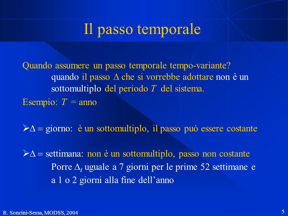 R. Soncini-Sessa, MODSS, 2004 5 Il passo temporale Quando assumere un passo temporale tempo-variante? quando il passo che si vorrebbe adottare non è u