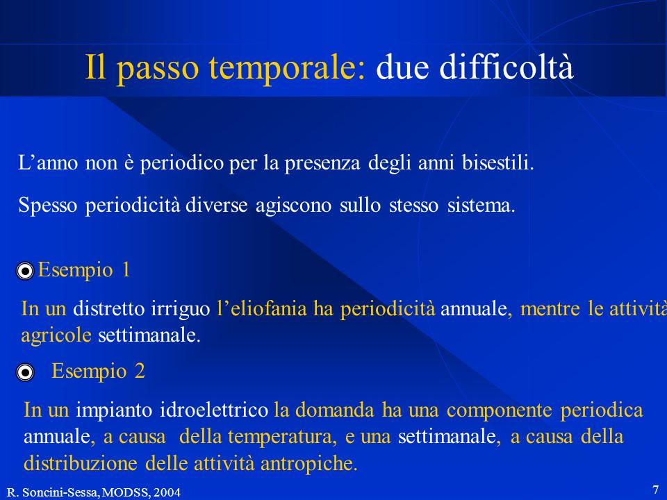 R. Soncini-Sessa, MODSS, 2004 7 Il passo temporale: due difficoltà Spesso periodicità diverse agiscono sullo stesso sistema. Esempio 1 In un distretto