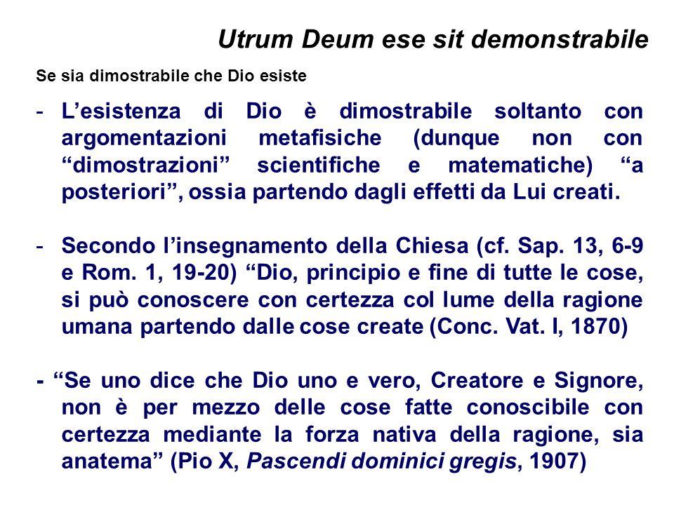 Utrum Deum ese sit demonstrabile Se sia dimostrabile che Dio esiste -Lesistenza di Dio è dimostrabile soltanto con argomentazioni metafisiche (dunque