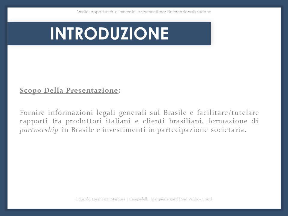 Brasile: opportunità di mercato e strumenti per l'internazionalizzazione INTRODUZIONE Scopo Della Presentazione: Fornire informazioni legali generali