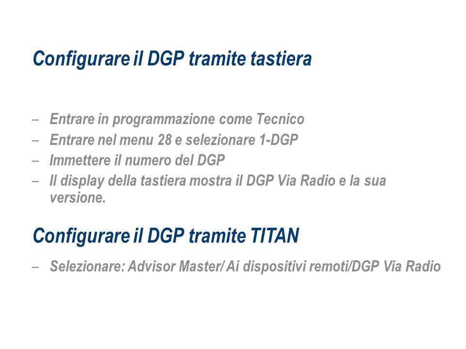 Configurare il DGP tramite tastiera – Entrare in programmazione come Tecnico – Entrare nel menu 28 e selezionare 1-DGP – Immettere il numero del DGP –
