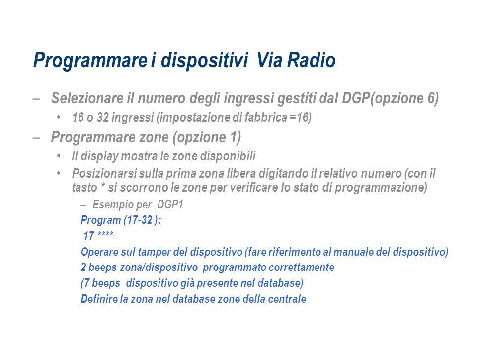 Programmare i dispositivi Via Radio – Selezionare il numero degli ingressi gestiti dal DGP(opzione 6) 16 o 32 ingressi (impostazione di fabbrica =16)