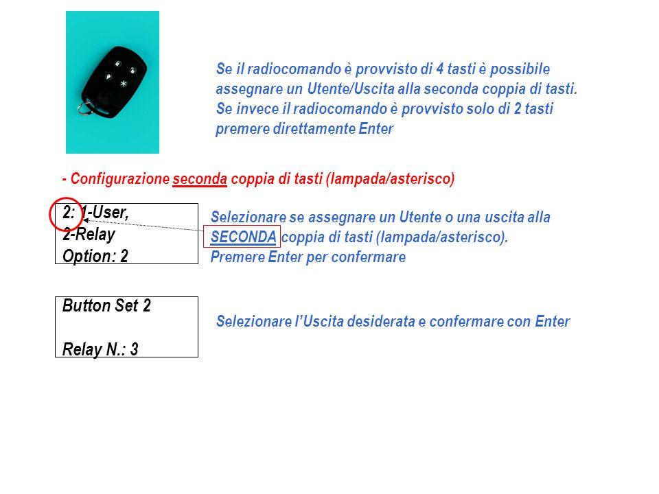 2: 1-User, 2-Relay Option: 2 Selezionare se assegnare un Utente o una uscita alla SECONDA coppia di tasti (lampada/asterisco). Premere Enter per confe