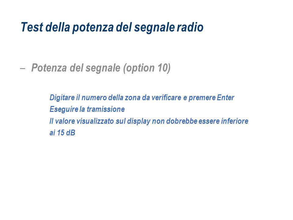 Test della potenza del segnale radio – Potenza del segnale (option 10) Digitare il numero della zona da verificare e premere Enter Eseguire la tramiss