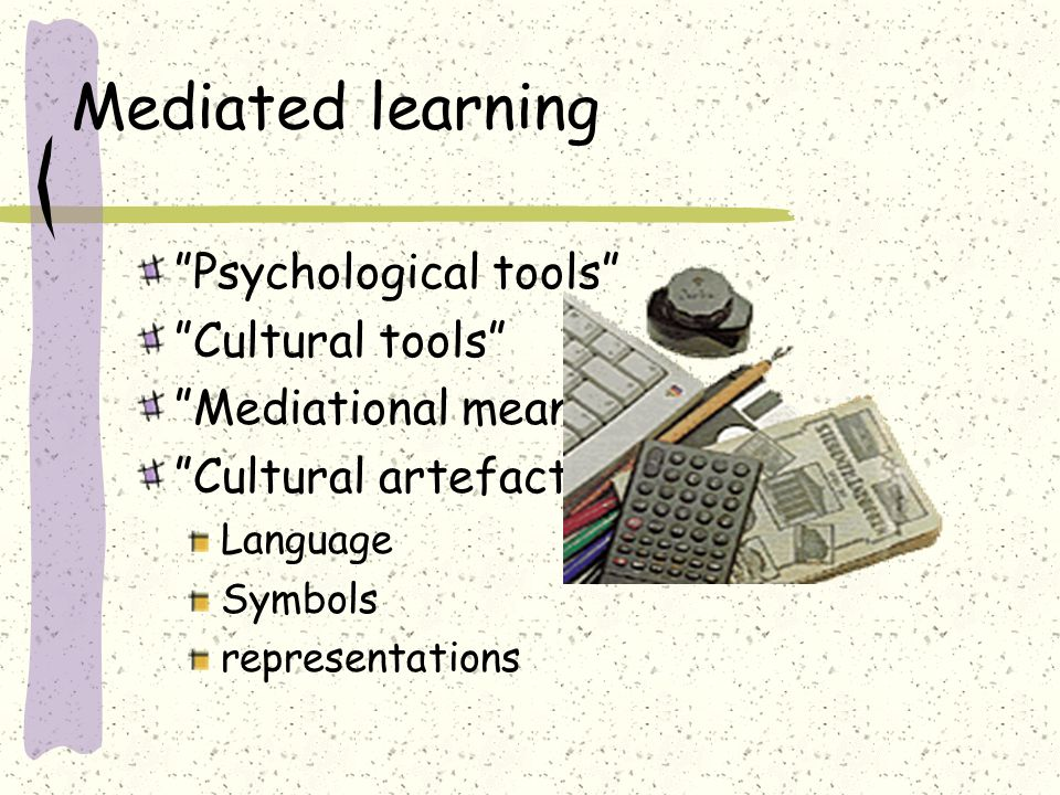 Some sociocultural claims about human learning Learning is mediated Learning is fundamentally social Learning is situated Learning is distributed Lear