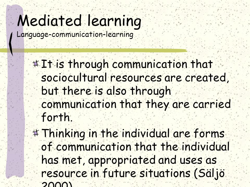 Learning is mediated Language: The tool of tools Language is the most important cultural tool avaiable to man It is therefore of particular interest f