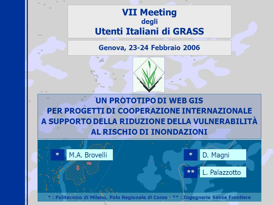VII Meeting degli Utenti Italiani di GRASS UN PROTOTIPO DI WEB GIS PER PROGETTI DI COOPERAZIONE INTERNAZIONALE A SUPPORTO DELLA RIDUZIONE DELLA VULNER