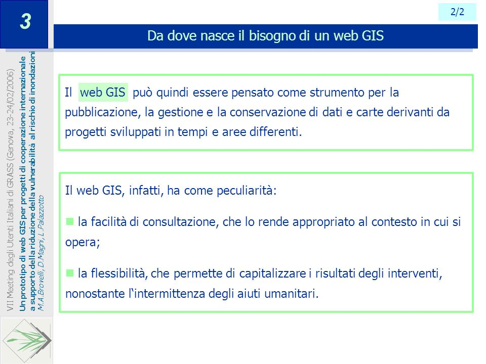 Il web GIS può quindi essere pensato come strumento per la pubblicazione, la gestione e la conservazione di dati e carte derivanti da progetti svilupp