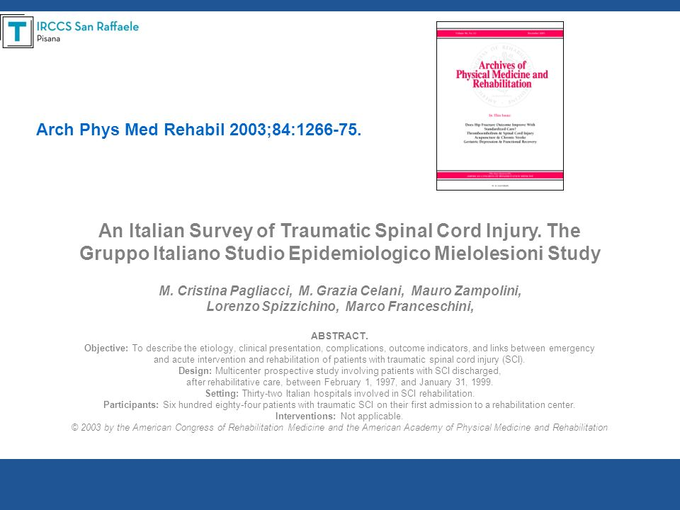 An Italian Survey of Traumatic Spinal Cord Injury. The Gruppo Italiano Studio Epidemiologico Mielolesioni Study M. Cristina Pagliacci, M. Grazia Celan