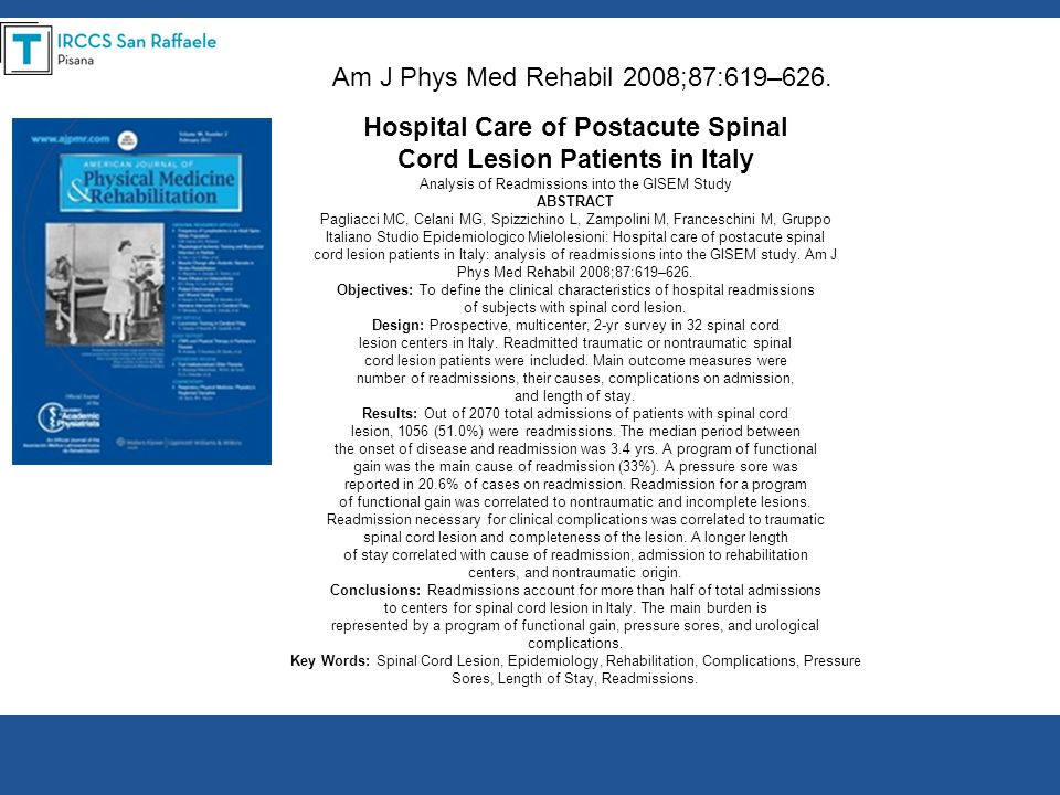 Hospital Care of Postacute Spinal Cord Lesion Patients in Italy Analysis of Readmissions into the GISEM Study ABSTRACT Pagliacci MC, Celani MG, Spizzi