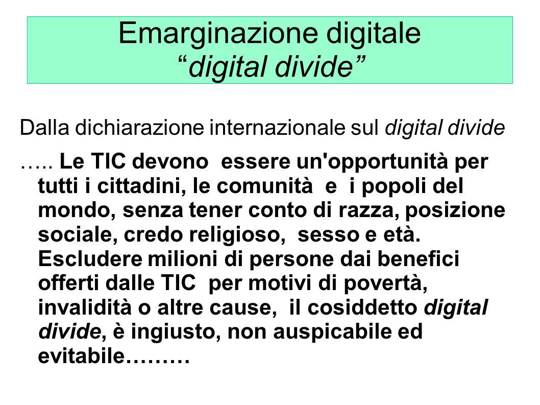 Emarginazione digitaledigital divide Dalla dichiarazione internazionale sul digital divide ….. Le TIC devono essere un'opportunità per tutti i cittadi