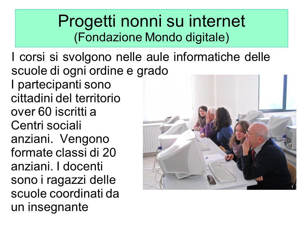 Progetti nonni su internet (Fondazione Mondo digitale) I partecipanti sono cittadini del territorio over 60 iscritti a Centri sociali anziani. Vengono