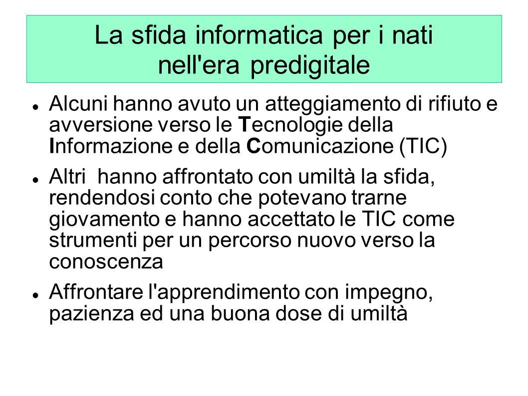 La sfida informatica per i nati nell'era predigitale Alcuni hanno avuto un atteggiamento di rifiuto e avversione verso le Tecnologie della Informazion