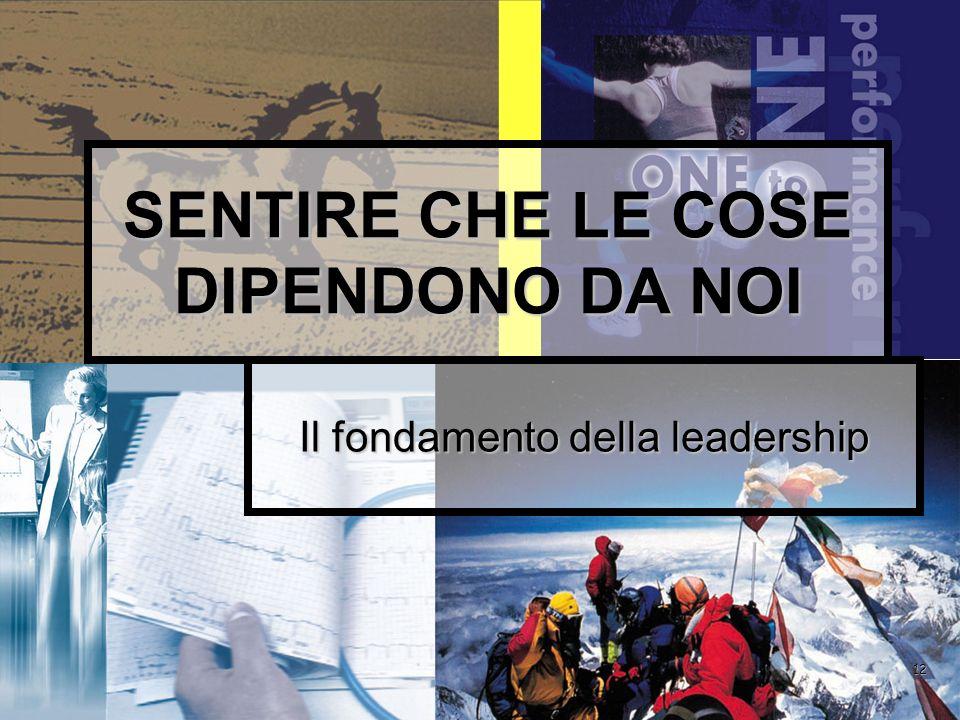 12 SENTIRE CHE LE COSE DIPENDONO DA NOI Il fondamento della leadership