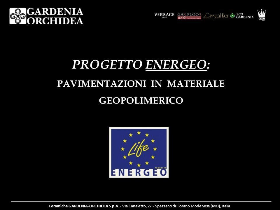PROGETTO ENERGEO: PAVIMENTAZIONI IN MATERIALE GEOPOLIMERICO Ceramiche GARDENIA-ORCHIDEA S.p.A. - Via Canaletto, 27 - Spezzano di Fiorano Modenese (MO)