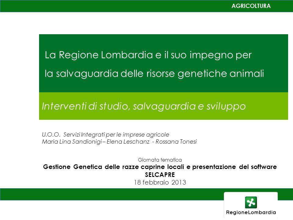 La Regione Lombardia e il suo impegno per la salvaguardia delle risorse genetiche animali Interventi di studio, salvaguardia e sviluppo U.O.O. Servizi