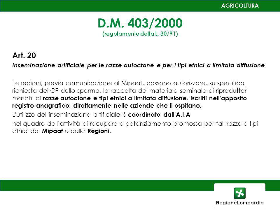 D.M. 403/2000 (regolamento della L. 30/91) Art. 20 Inseminazione artificiale per le razze autoctone e per i tipi etnici a limitata diffusione Le regio
