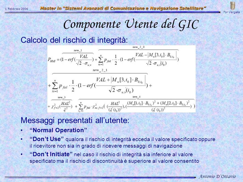Integrità globale in Galileo Flusso di Navigazione e Flusso di Integrità Antonio DOttavio 1 Febbraio 2006 Master in Sistemi Avanzati di Comunicazione e Navigazione Satellitare Master in Sistemi Avanzati di Comunicazione e Navigazione Satellitare Tor Vergata
