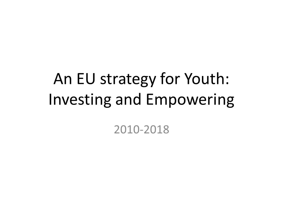 An EU strategy for Youth: Investing and Empowering 2010-2018