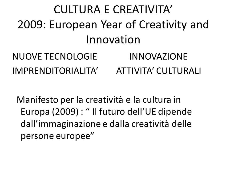 CULTURA E CREATIVITA 2009: European Year of Creativity and Innovation NUOVE TECNOLOGIE INNOVAZIONE IMPRENDITORIALITA ATTIVITA CULTURALI Manifesto per