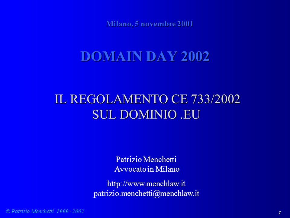 1 © Patrizio Menchetti 1999 - 2002 DOMAIN DAY 2002 IL REGOLAMENTO CE 733/2002 SUL DOMINIO.EU IL REGOLAMENTO CE 733/2002 SUL DOMINIO.EU Milano, 5 novem