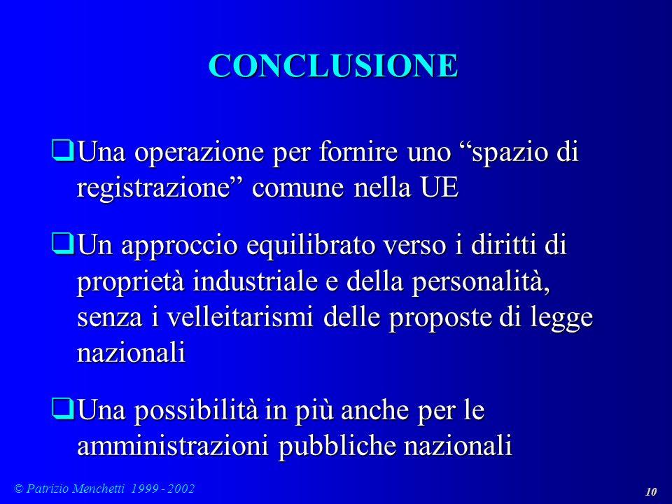 10 © Patrizio Menchetti 1999 - 2002 CONCLUSIONE qUna operazione per fornire uno spazio di registrazione comune nella UE qUn approccio equilibrato vers
