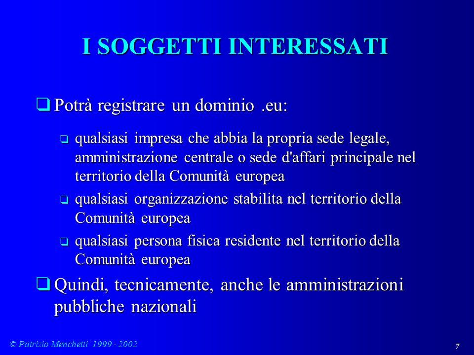 7 © Patrizio Menchetti 1999 - 2002 I SOGGETTI INTERESSATI qPotrà registrare un dominio.eu: q qualsiasi impresa che abbia la propria sede legale, ammin