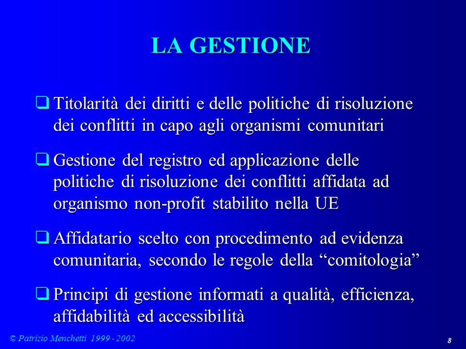 8 © Patrizio Menchetti 1999 - 2002 LA GESTIONE qTitolarità dei diritti e delle politiche di risoluzione dei conflitti in capo agli organismi comunitar