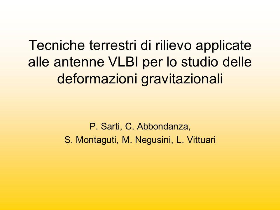 Tecniche terrestri di rilievo applicate alle antenne VLBI per lo studio delle deformazioni gravitazionali P. Sarti, C. Abbondanza, S. Montaguti, M. Ne