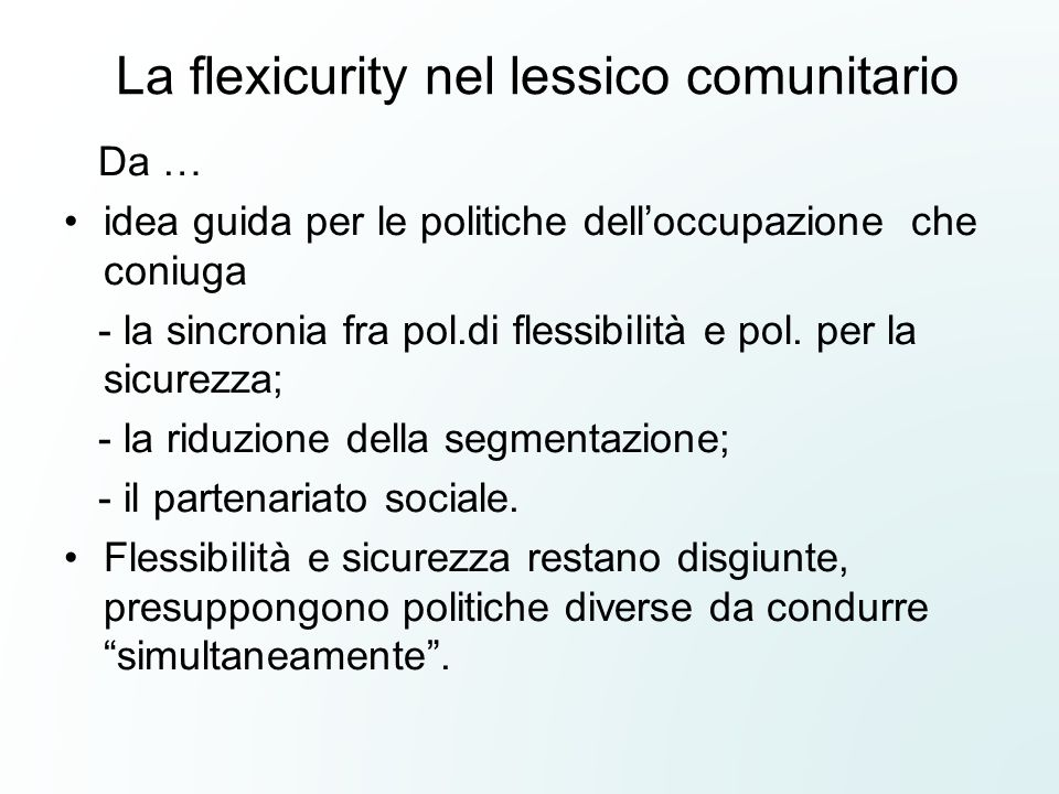 La flexicurity nel lessico comunitario Da … idea guida per le politiche delloccupazione che coniuga - la sincronia fra pol.di flessibilità e pol. per