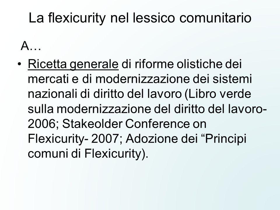 La flexicurity nel lessico comunitario A… Ricetta generale di riforme olistiche dei mercati e di modernizzazione dei sistemi nazionali di diritto del