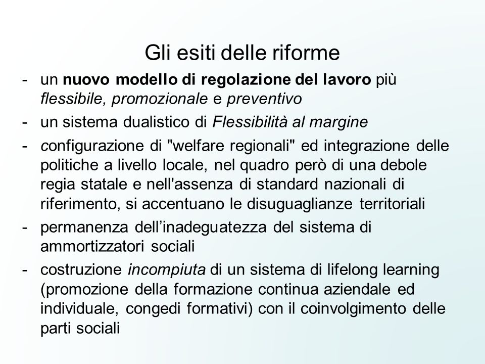 Gli esiti delle riforme -un nuovo modello di regolazione del lavoro più flessibile, promozionale e preventivo -un sistema dualistico di Flessibilità a