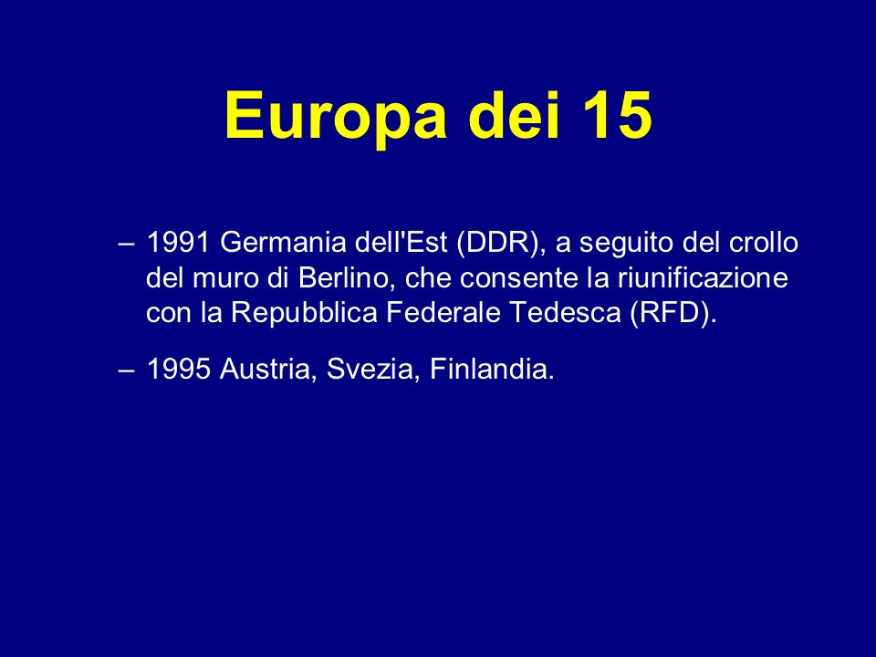 Europa dei 15 –1991 Germania dell'Est (DDR), a seguito del crollo del muro di Berlino, che consente la riunificazione con la Repubblica Federale Tedes