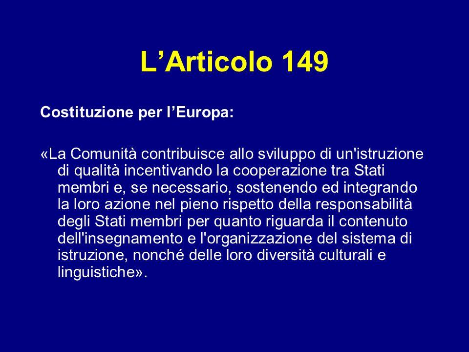LArticolo 149 Costituzione per lEuropa: «La Comunità contribuisce allo sviluppo di un'istruzione di qualità incentivando la cooperazione tra Stati mem