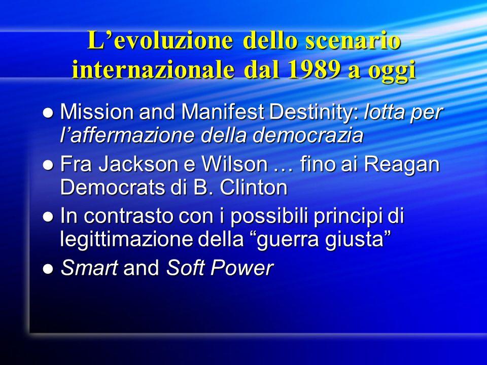 Levoluzione dello scenario internazionale dal 1989 a oggi Mission and Manifest Destinity: lotta per laffermazione della democrazia Mission and Manifes