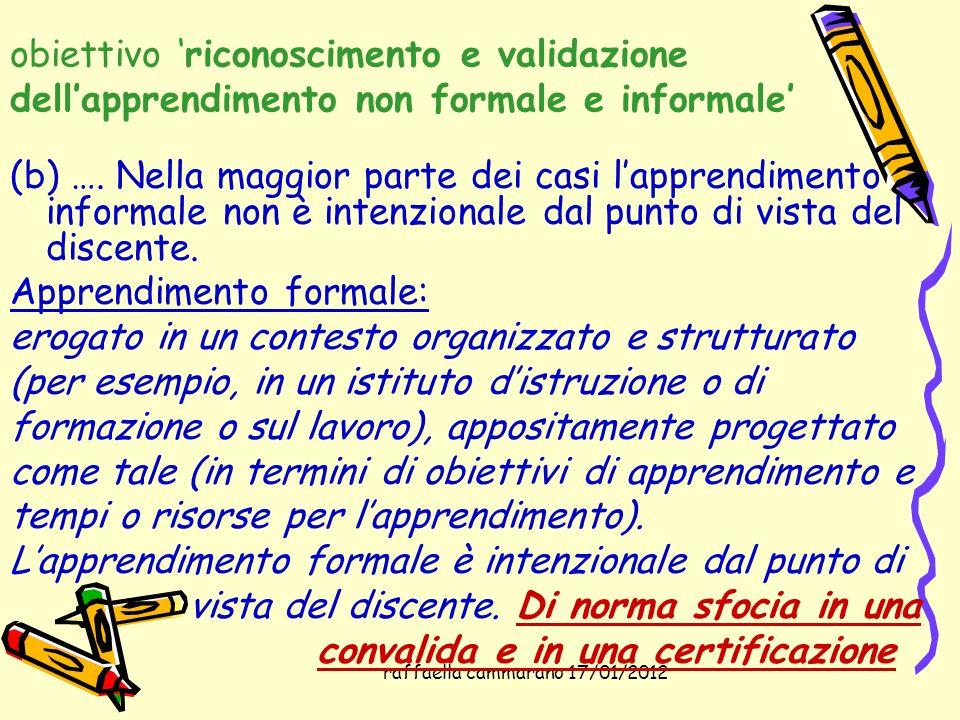 raffaella cammarano 17/01/2012 obiettivo riconoscimento e validazione dellapprendimento non formale e informale (b) …. Nella maggior parte dei casi la
