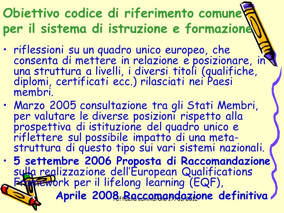 raffaella cammarano 17/01/2012 Obiettivo codice di riferimento comune per il sistema di istruzione e formazione riflessioni su un quadro unico europeo