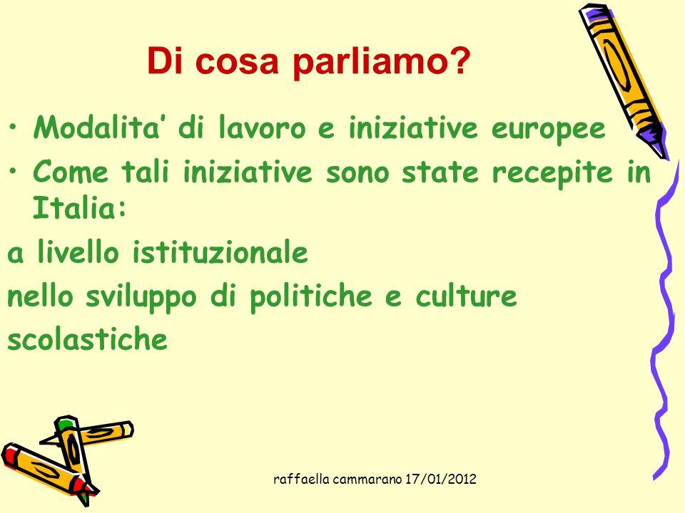 raffaella cammarano 17/01/2012 Di cosa parliamo? Modalita di lavoro e iniziative europee Come tali iniziative sono state recepite in Italia: a livello