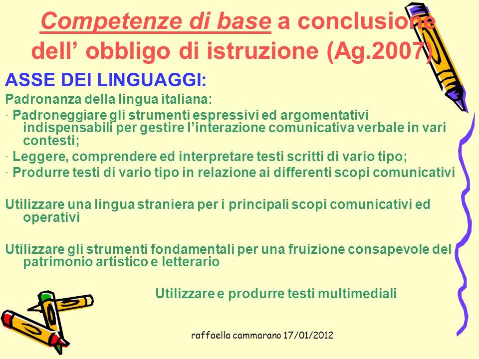 raffaella cammarano 17/01/2012 Competenze di base a conclusione dell obbligo di istruzione Padronanza della lingua italiana: · Padroneggiare gli strum