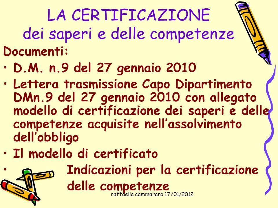 raffaella cammarano 17/01/2012 LA CERTIFICAZIONE dei saperi e delle competenze Documenti: D.M. n.9 del 27 gennaio 2010 Lettera trasmissione Capo Dipar