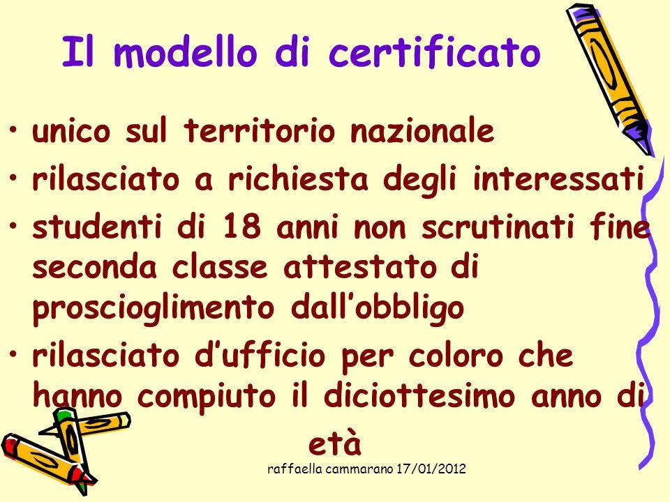 raffaella cammarano 17/01/2012 Il modello di certificato unico sul territorio nazionale rilasciato a richiesta degli interessati studenti di 18 anni n