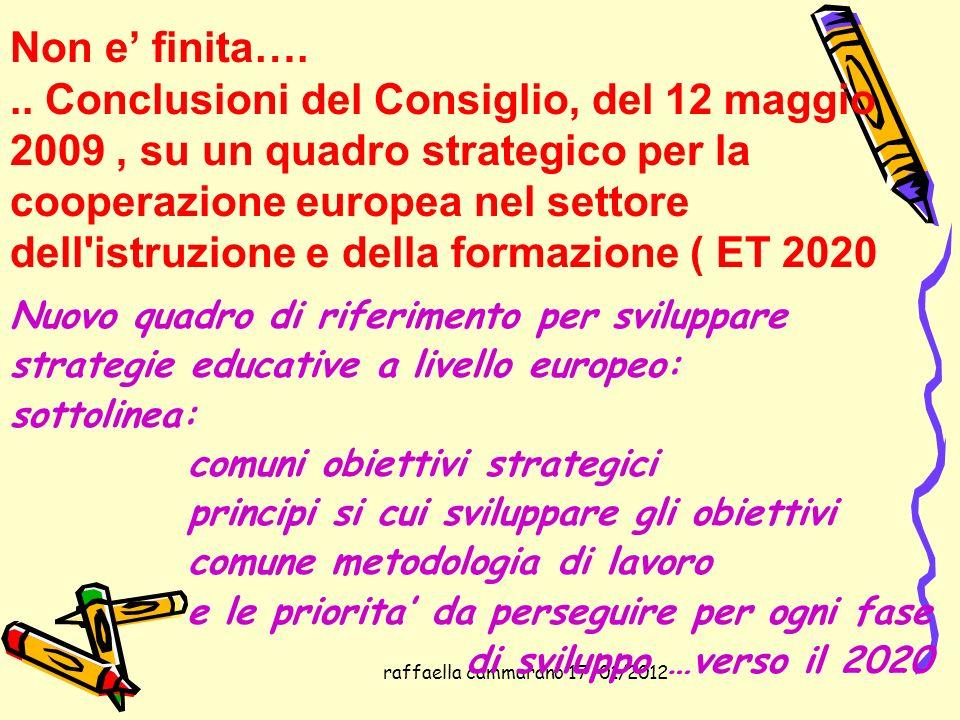 raffaella cammarano 17/01/2012 Non e finita…... Conclusioni del Consiglio, del 12 maggio 2009, su un quadro strategico per la cooperazione europea nel