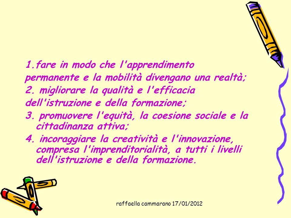 raffaella cammarano 17/01/2012 1.fare in modo che l'apprendimento permanente e la mobilità divengano una realtà; 2. migliorare la qualità e l'efficaci