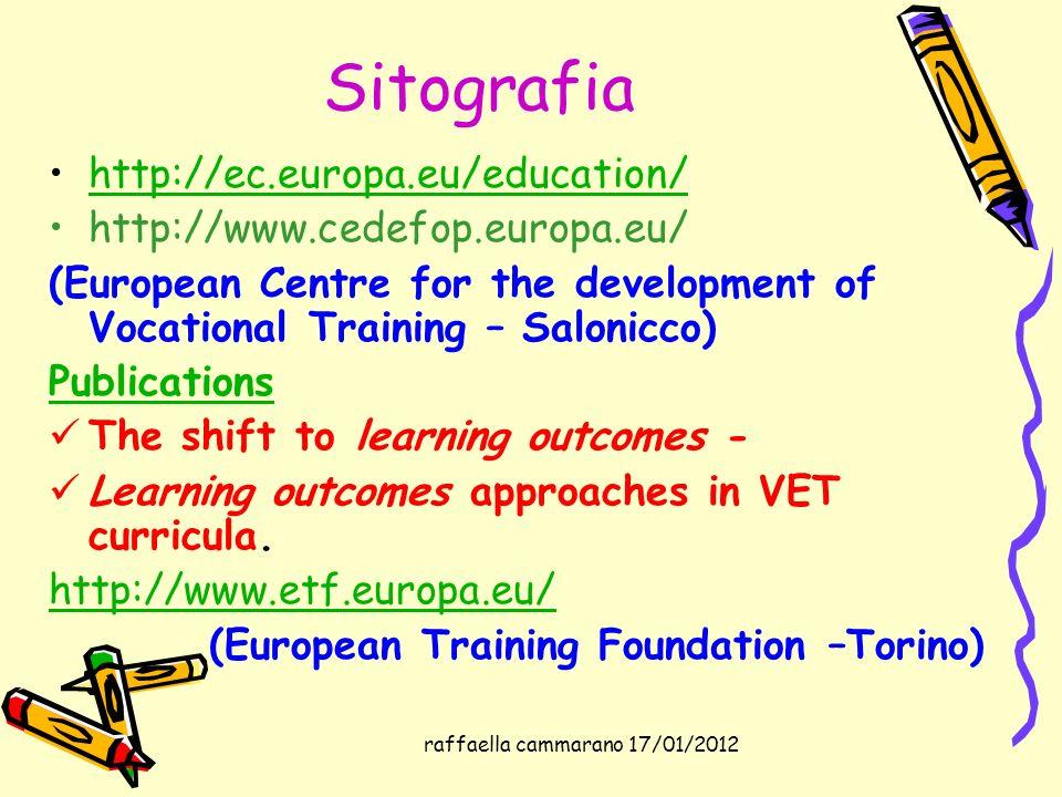 raffaella cammarano 17/01/2012 Sitografia http://ec.europa.eu/education/ http://www.cedefop.europa.eu/ (European Centre for the development of Vocatio